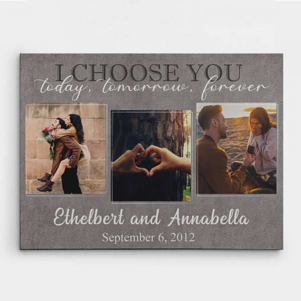 I Choose You Today Tomorrow And Forever Custom Photo Canvas Print