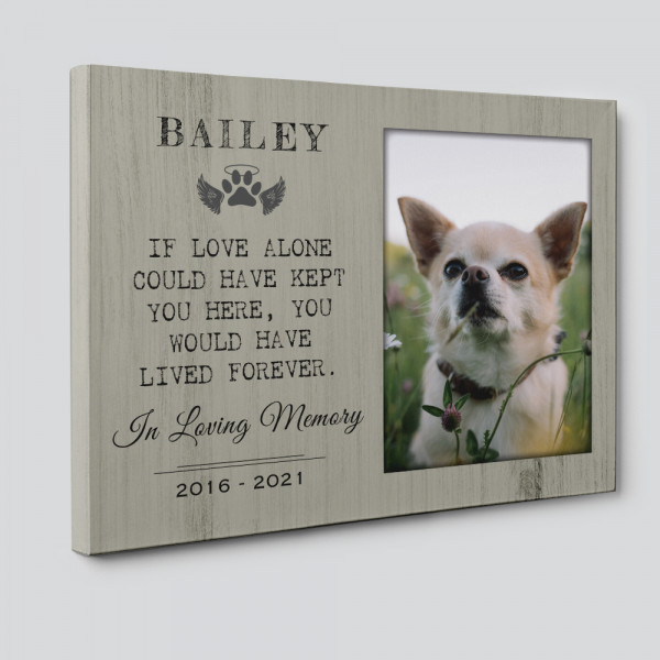 If Love Alone Could Have Kept You Here Pet Memorial Custom Canvas Print