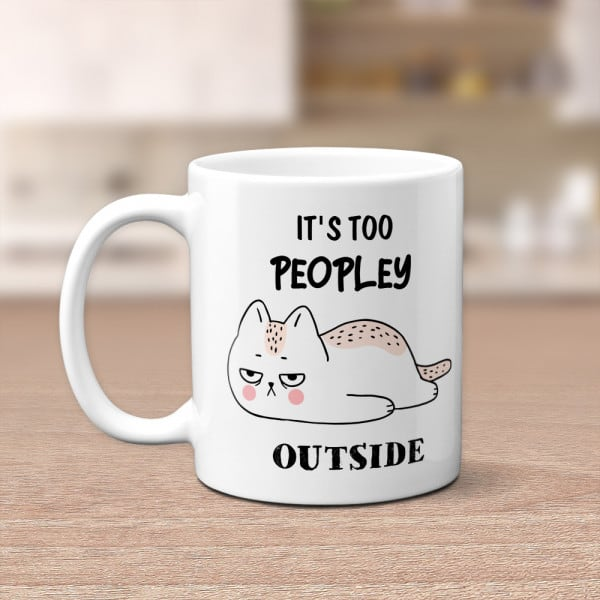 It's Too Peopley Outside Funny Cat Mug, gifts for introverted person