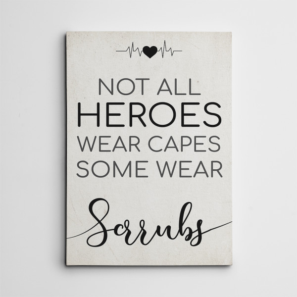 Not All Heroes Wear Capes Some Wear Scrubs Canvas Print