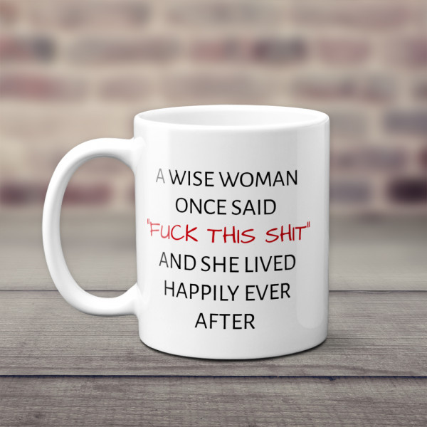 """""""A Wise Woman Once Said"""" Funny Quote Mug"""