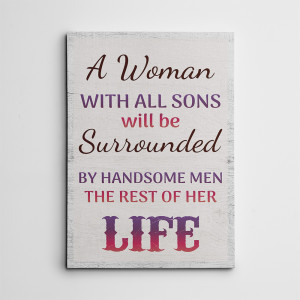 A Woman With All Sons Will Be Surrounded By Handsome Men All Her Life Canvas Print