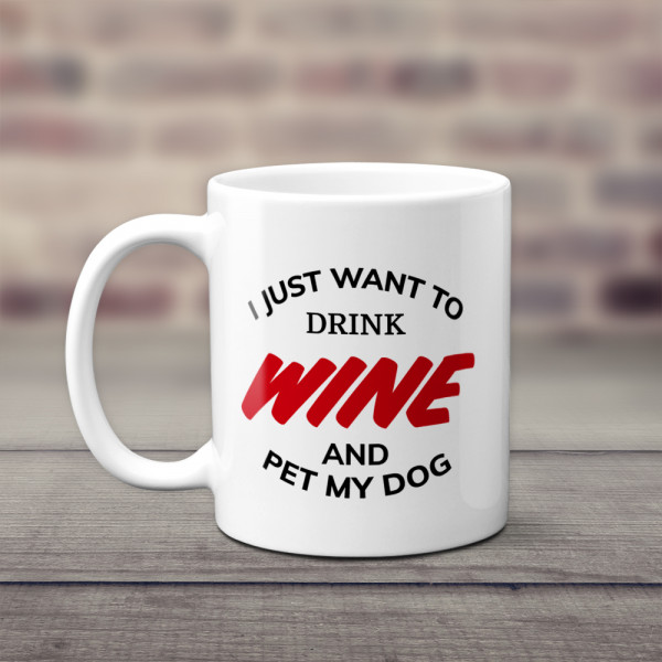 I Just Want To Drink Wine And Pet My Dog Mug