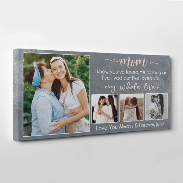 Mom, I Know You've Loved Me As Long As I've Lived Photo Canvas Print