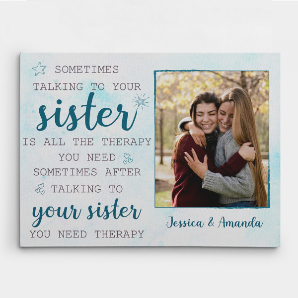 Sometimes Talking To Your Sister Is All The Therapy You Need Custom Canvas Print