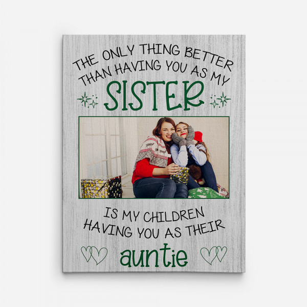 The Only Thing Better Than Having You As My Sister custom photo canvas print