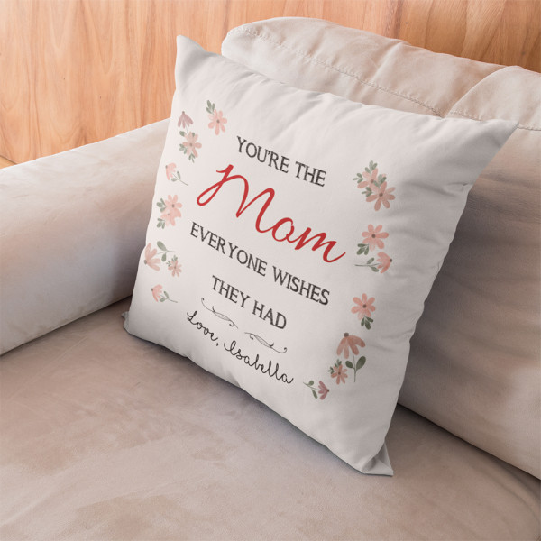 You're The Mom Everyone Wishes They Had Custom Pillow