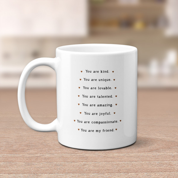 """""""You Are Kind You Are Unique You Are Lovable"""" Friend Mug"""