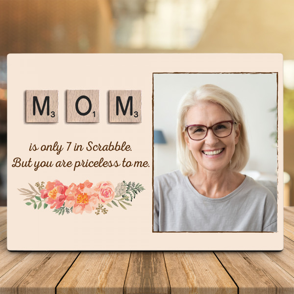 Mom Is Only 7 In Scrabble But You Are Priceless To Me Photo Desktop Plaque