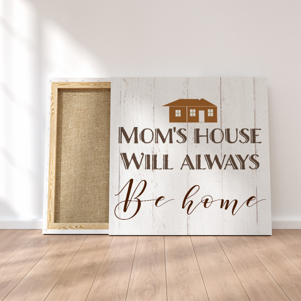 Mom's House Will Always Be Home Canvas Print